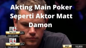 Akting Main Poker Seperti Aktor Matt Damon