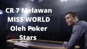 CR 7 Melawan MISS WORLD Oleh Poker Stars
